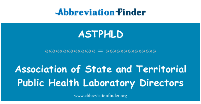 ASTPHLD: Association of State and Territorial Public Health Laboratory Directors
