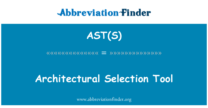AST(S): Architectural Selection Tool