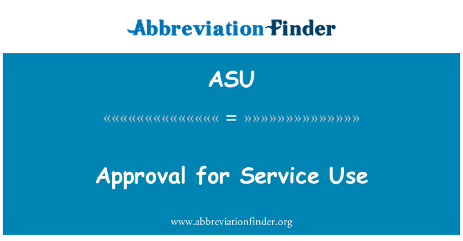 ASU: Approval for Service Use