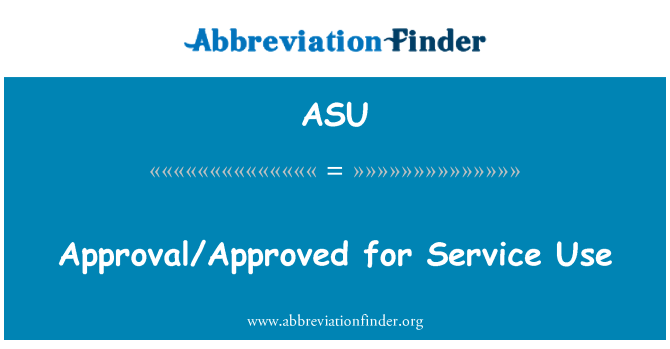 ASU: Approval/Approved for Service Use