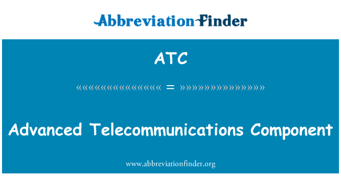 ATC: Advanced Telecommunications Component