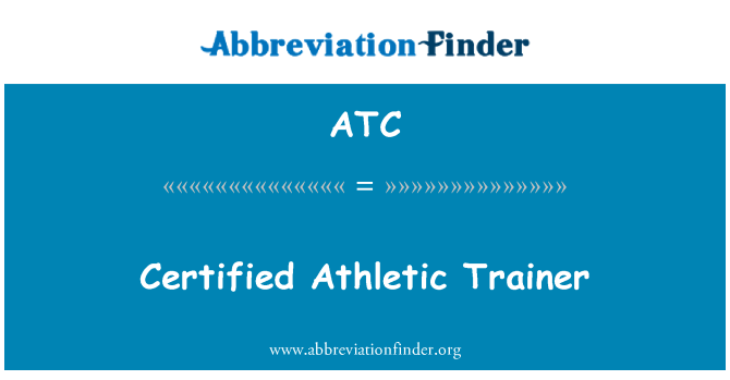 ATC: Certified Athletic Trainer
