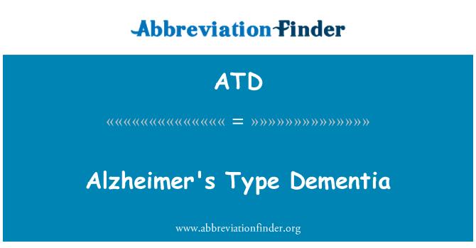 ATD: Alzheimer's Type Dementia