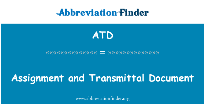 ATD: Assignment and Transmittal Document