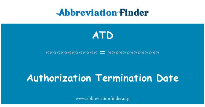 ATD: Authorization Termination Date