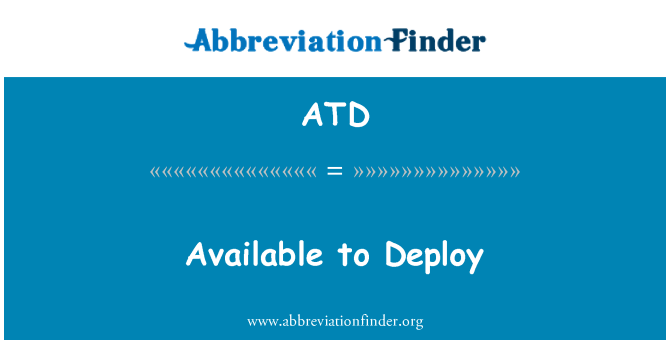 ATD: Available to Deploy