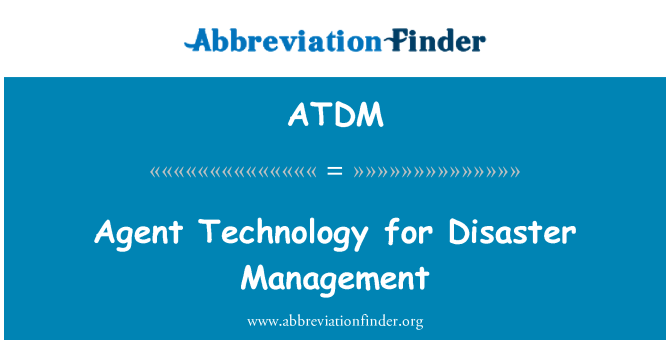 ATDM: Agent Technology for Disaster Management