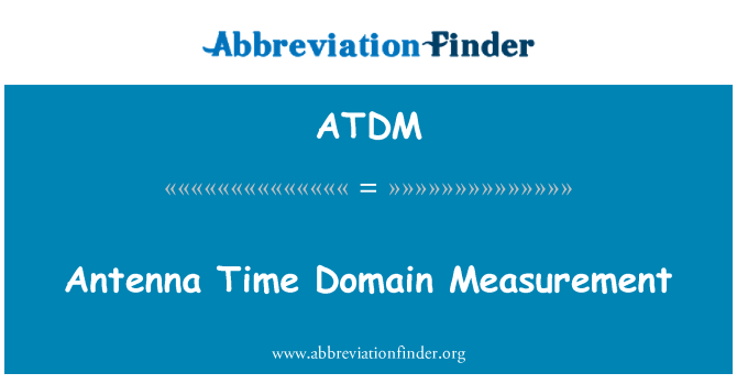 ATDM: Antenna Time Domain Measurement