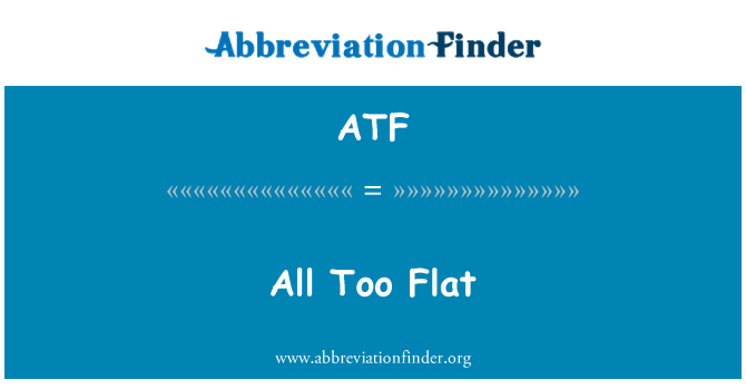 ATF: All Too Flat