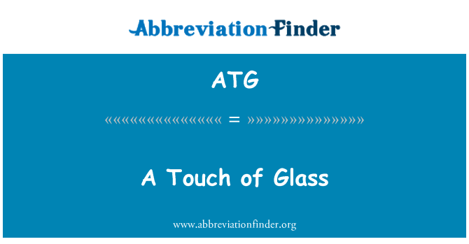 ATG: A Touch of Glass