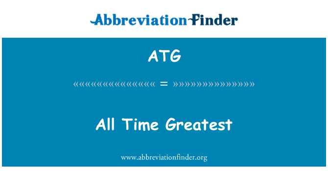 ATG: All Time Greatest