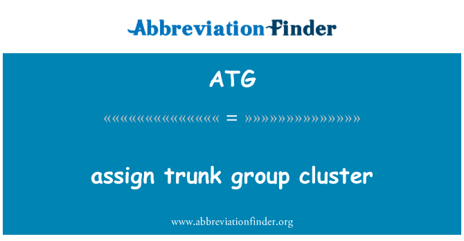 ATG: assign trunk group cluster