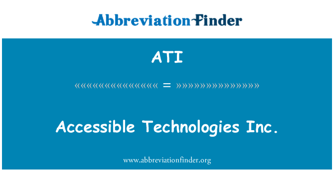 ATI: Accessible Technologies Inc.