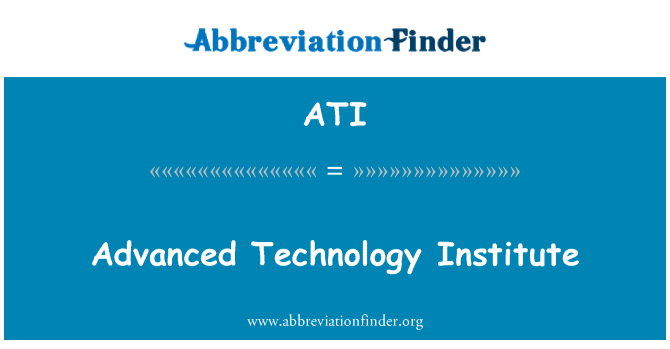 ATI: Advanced Technology Institute