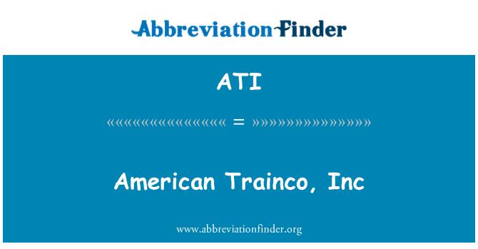 ATI: American Trainco, Inc