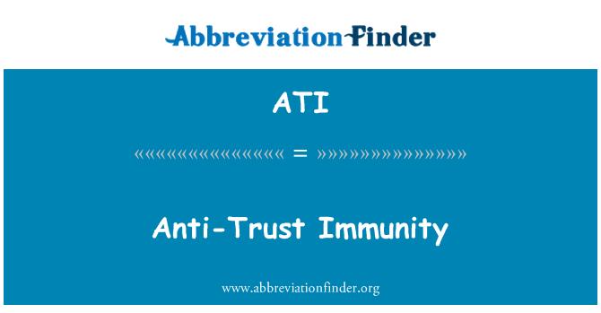 ATI: Anti-Trust Immunity