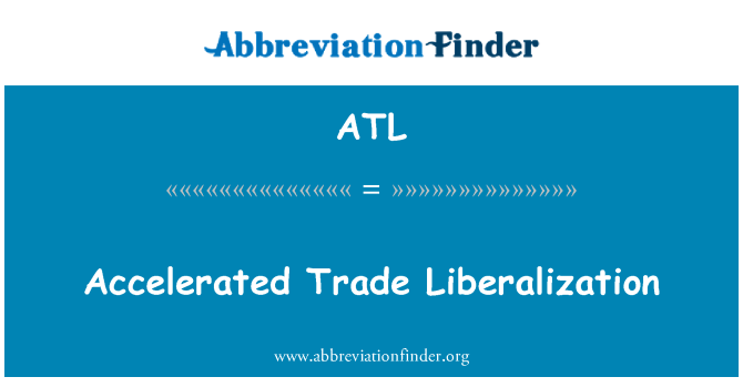 ATL: Accelerated Trade Liberalization