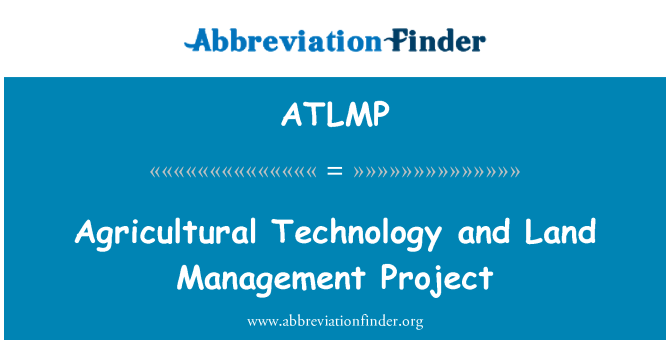 ATLMP: Agricultural Technology and Land Management Project