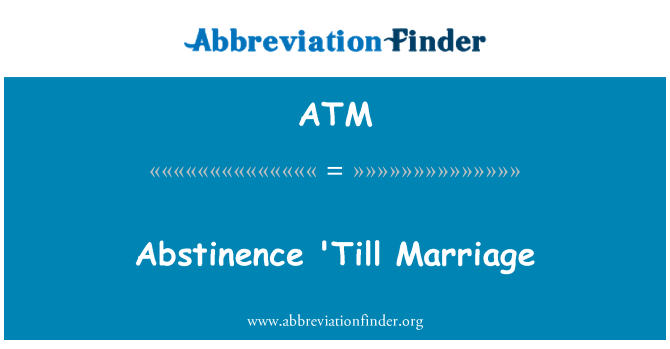 ATM: Abstinence 'Till Marriage