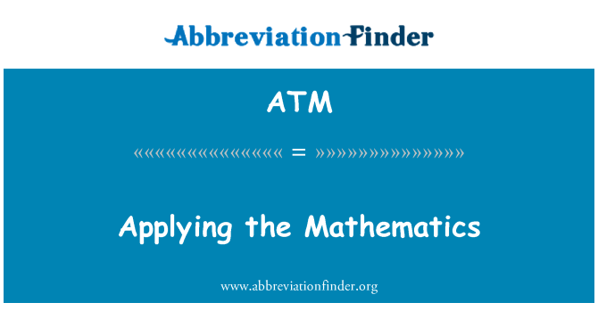 ATM: Applying the Mathematics