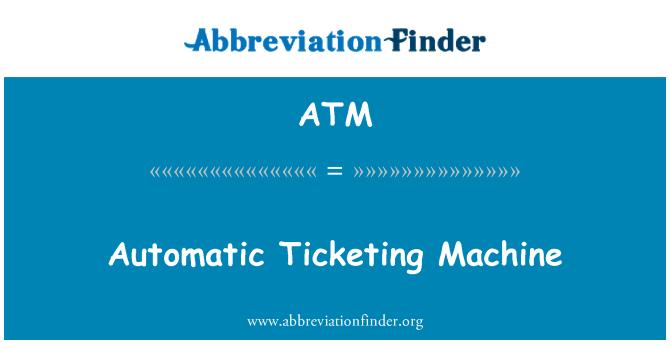 ATM: Automatic Ticketing Machine