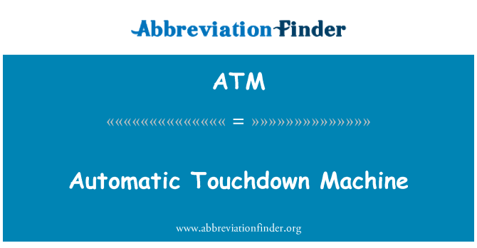 ATM: Automatic Touchdown Machine