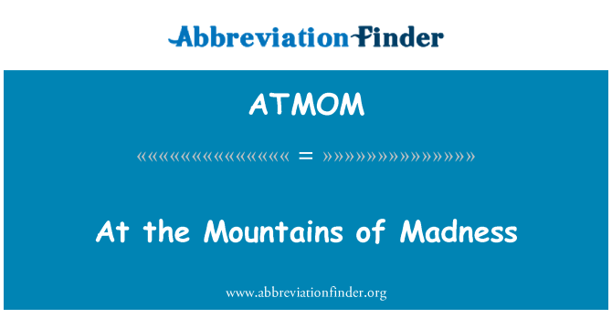 ATMOM: At the Mountains of Madness