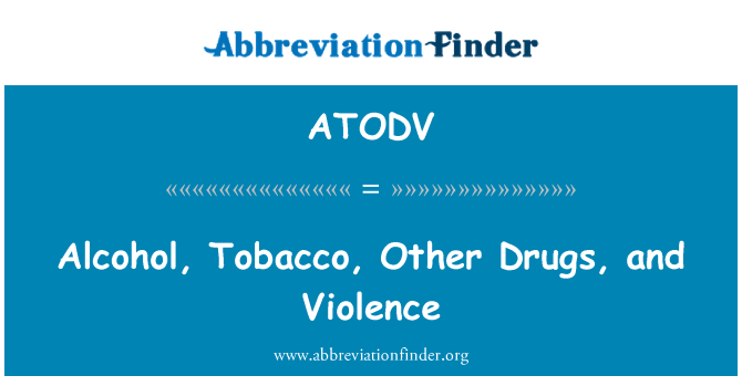 ATODV: Alcohol, Tobacco, Other Drugs, and Violence