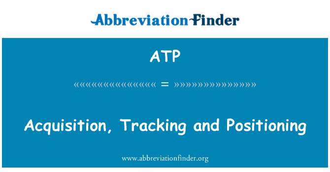ATP: Acquisition, Tracking and Positioning