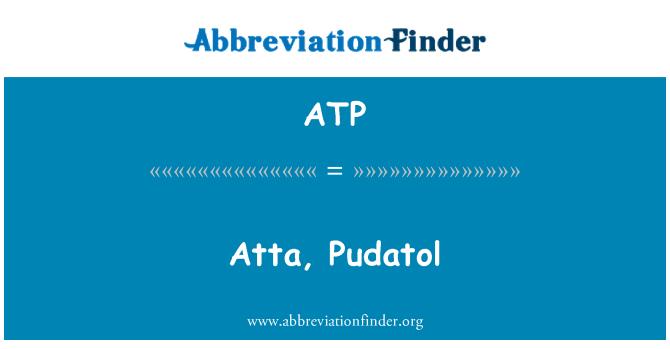 ATP: Atta, Pudatol