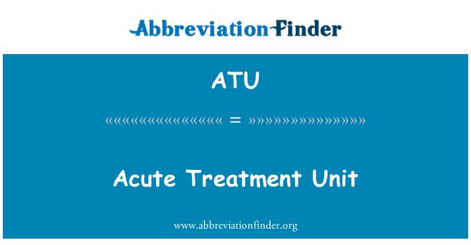ATU: Acute Treatment Unit