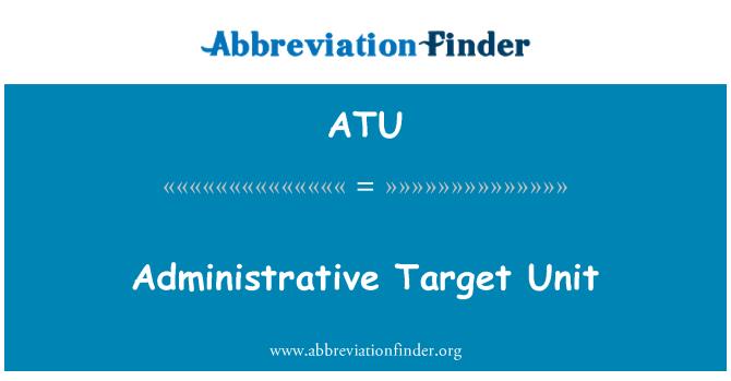 ATU: Administrative Target Unit