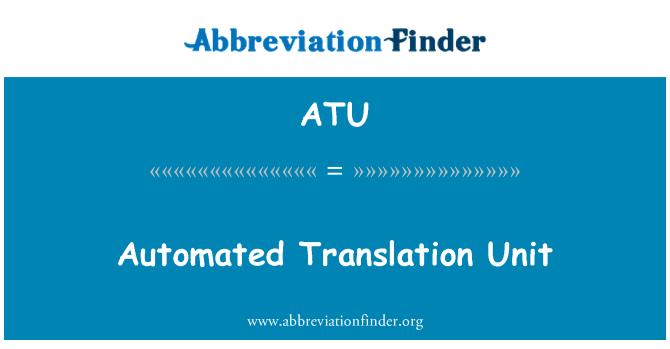 ATU: Automated Translation Unit