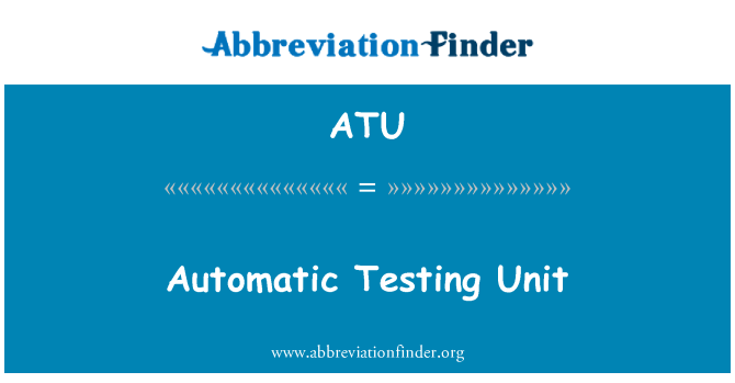 ATU: Automatic Testing Unit
