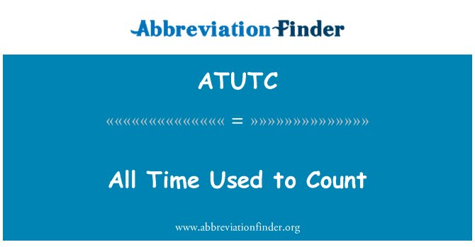 ATUTC: All Time Used to Count