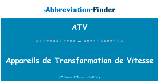 ATV: Appareils de Transformation de Vitesse