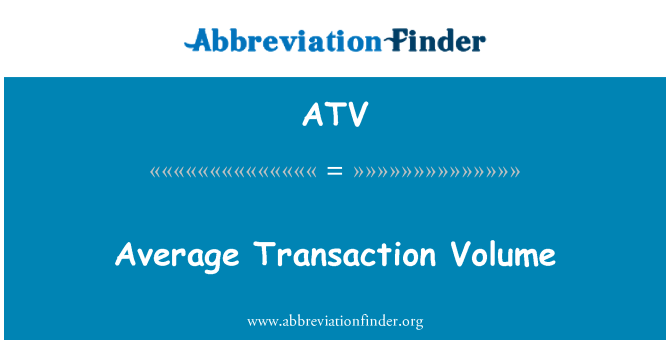 ATV: Average Transaction Volume