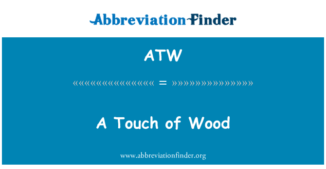 ATW: A Touch of Wood