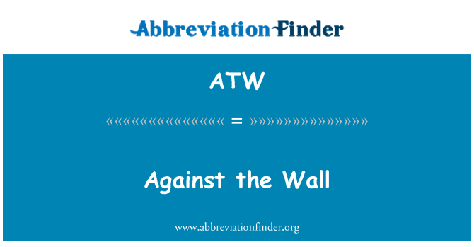 ATW: Against the Wall