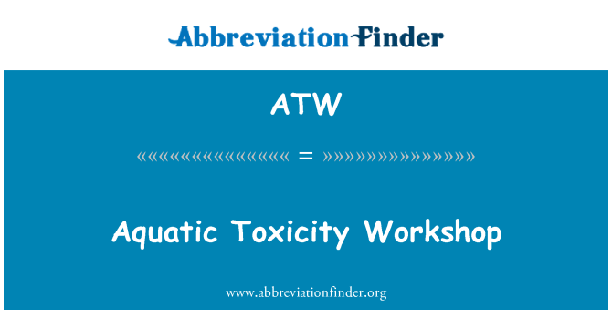 ATW: Aquatic Toxicity Workshop