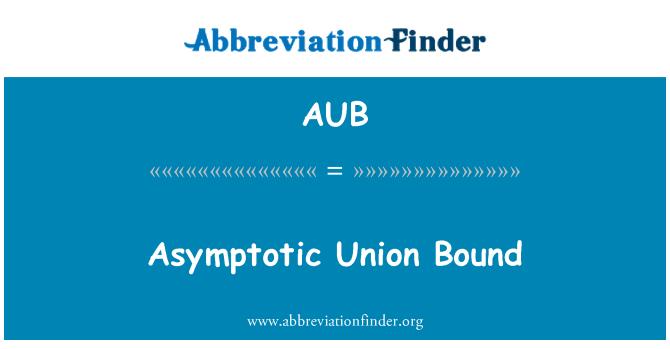 AUB: Asymptotic Union Bound