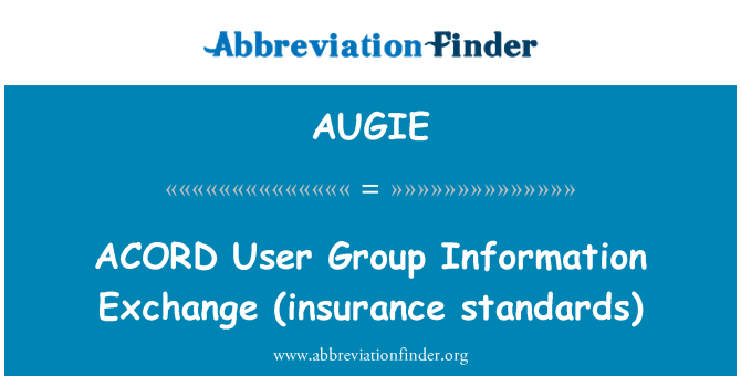 AUGIE: ACORD   User Group Information Exchange (insurance standards)