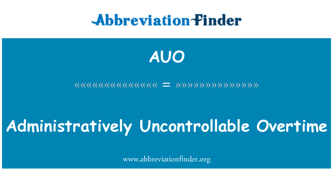 AUO: Administratively Uncontrollable Overtime