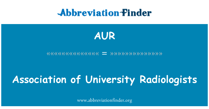 AUR: Association of University Radiologists