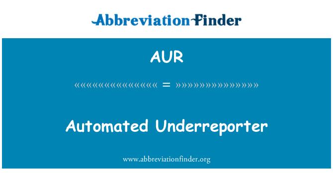 AUR: Automated Underreporter