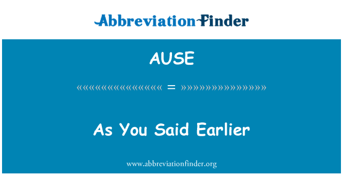 AUSE: As You Said Earlier