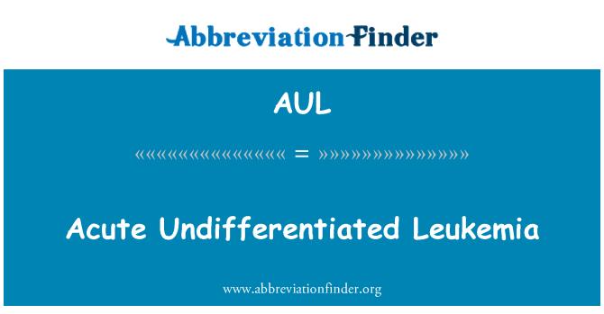 AUL: Leucemia indiferenciada aguda