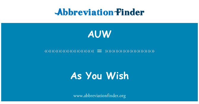 AUW: As You Wish