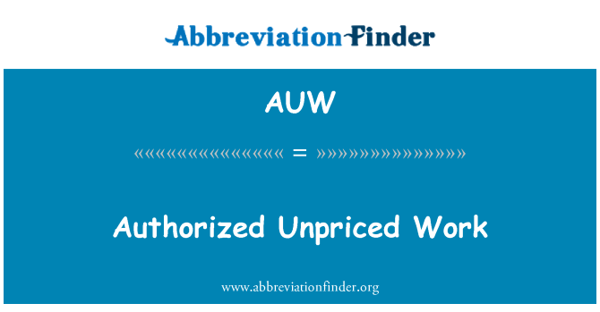 AUW: Authorized Unpriced Work