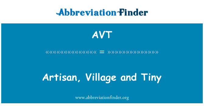 AVT: Artisan, Village and Tiny